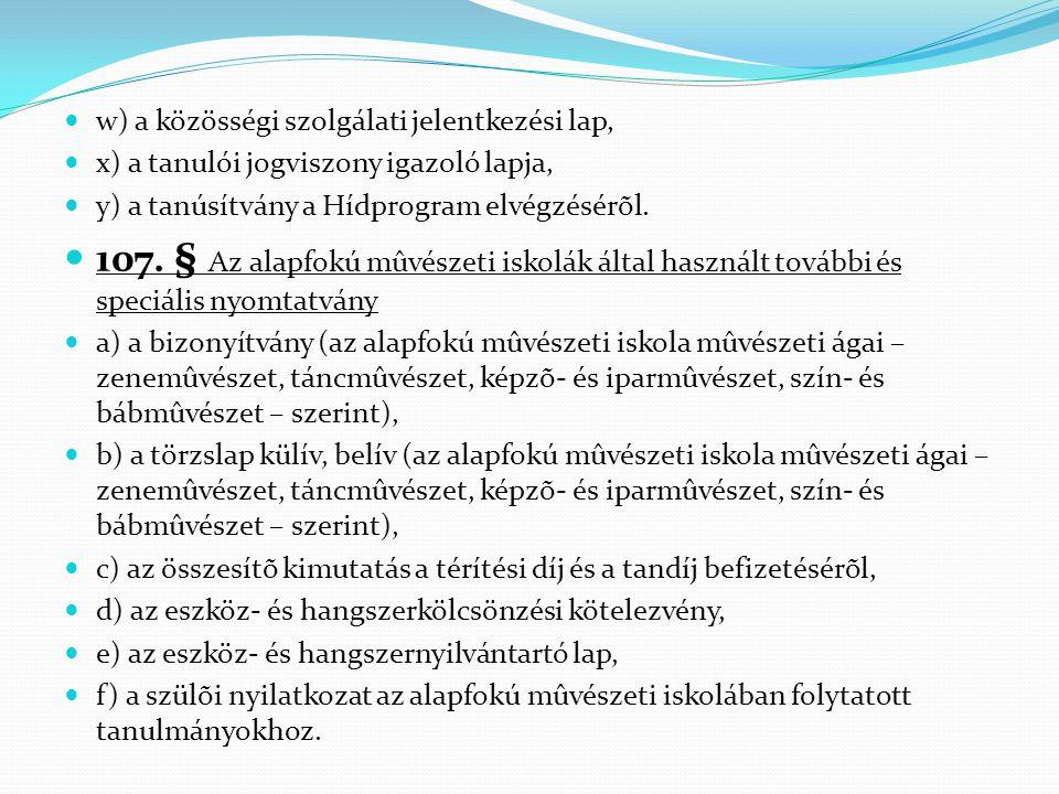  w) a közösségi szolgálati jelentkezési lap,  x) a tanulói jogviszony igazoló lapja,  y) a tanúsítvány a Hídprogram elvégzésérõl.  107. § Az alapf
