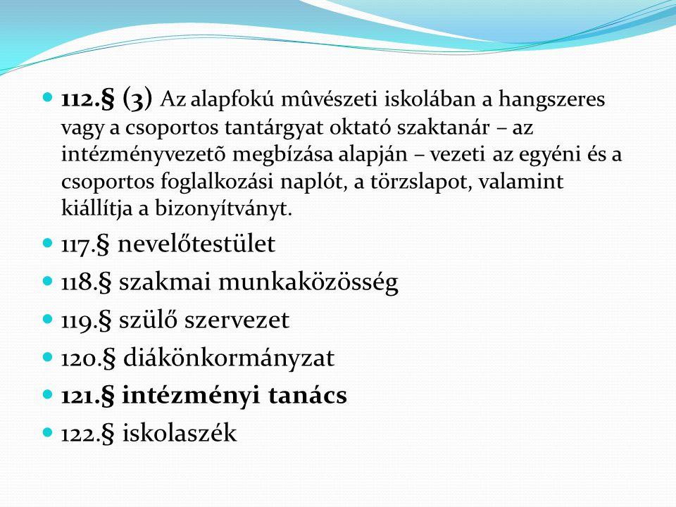  112.§ (3) Az alapfokú mûvészeti iskolában a hangszeres vagy a csoportos tantárgyat oktató szaktanár – az intézményvezetõ megbízása alapján – vezeti