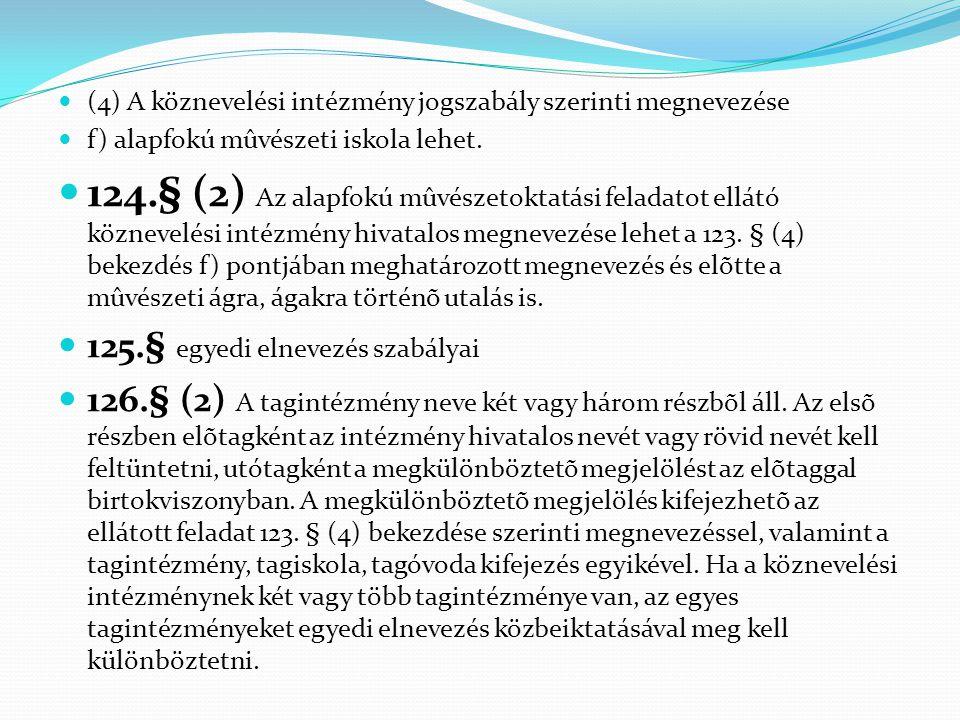 (4) A köznevelési intézmény jogszabály szerinti megnevezése  f) alapfokú mûvészeti iskola lehet.  124.§ (2) Az alapfokú mûvészetoktatási feladatot