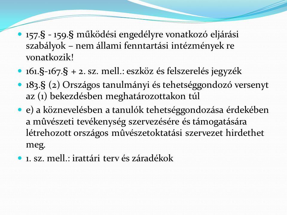  157.§ - 159.§ működési engedélyre vonatkozó eljárási szabályok – nem állami fenntartási intézmények re vonatkozik!  161.§-167.§ + 2. sz. mell.: esz