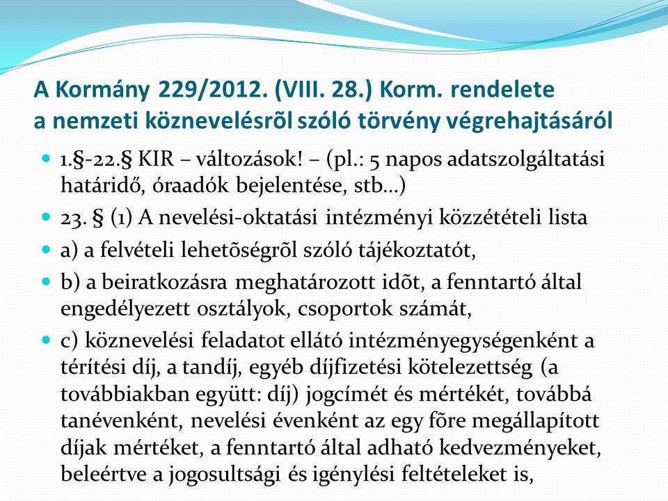A Kormány 229/2012. (VIII. 28.) Korm. rendelete a nemzeti köznevelésrõl szóló törvény végrehajtásáról  1.§-22.§ KIR – változások! – (pl.: 5 napos ada
