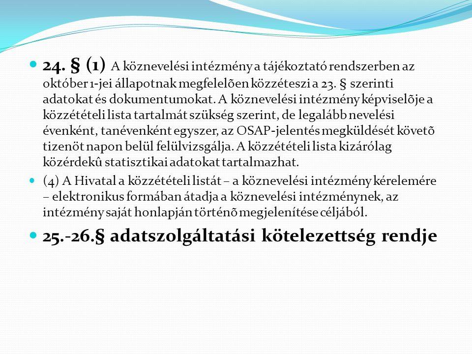  24. § (1) A köznevelési intézmény a tájékoztató rendszerben az október 1-jei állapotnak megfelelõen közzéteszi a 23. § szerinti adatokat és dokument