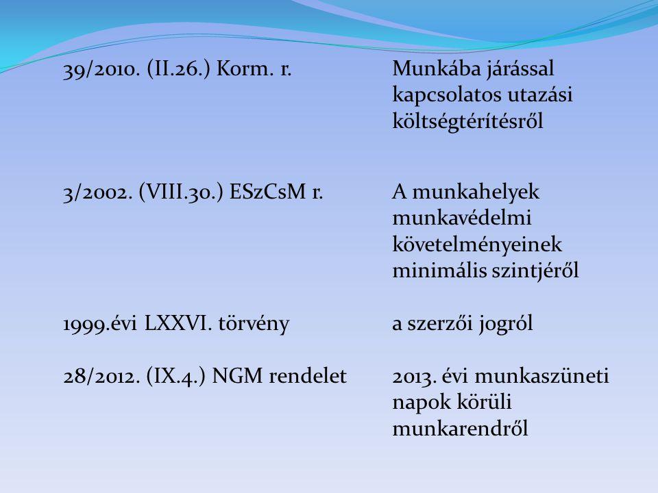 39/2010. (II.26.) Korm. r.Munkába járással kapcsolatos utazási költségtérítésről 3/2002. (VIII.30.) ESzCsM r.A munkahelyek munkavédelmi követelményein