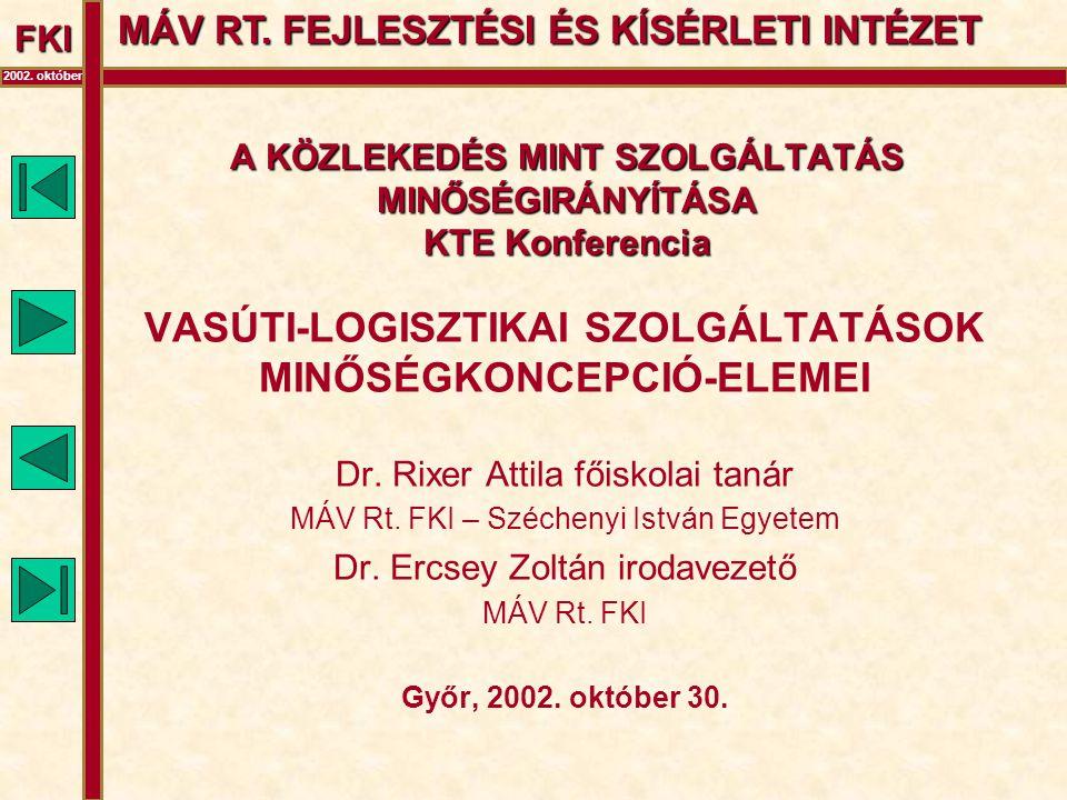 FKI 2002. október A KÖZLEKEDÉS MINT SZOLGÁLTATÁS MINŐSÉGIRÁNYÍTÁSA KTE Konferencia VASÚTI-LOGISZTIKAI SZOLGÁLTATÁSOK MINŐSÉGKONCEPCIÓ-ELEMEI Dr. Rixer