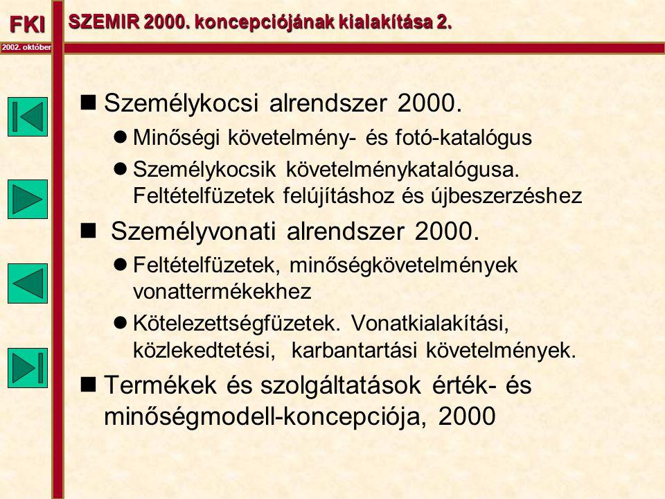 FKI 2002. október SZEMIR 2000. koncepciójának kialakítása 2.  Személykocsi alrendszer 2000.  Minőségi követelmény- és fotó-katalógus  Személykocsik