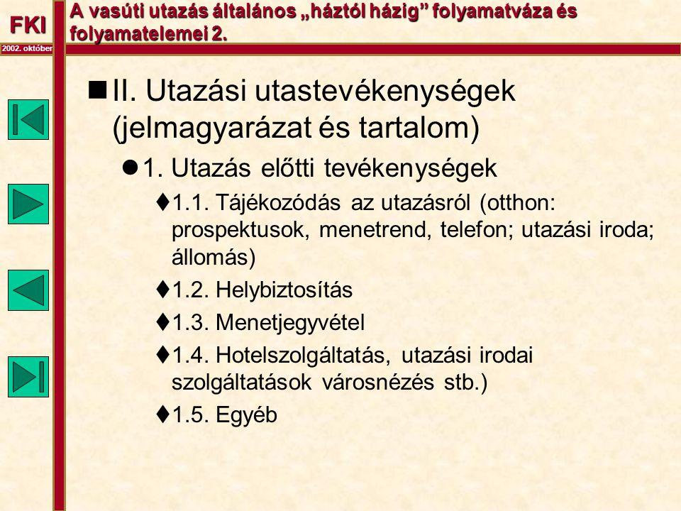 """FKI 2002. október A vasúti utazás általános """"háztól házig"""" folyamatváza és folyamatelemei 2.  II. Utazási utastevékenységek (jelmagyarázat és tartalo"""