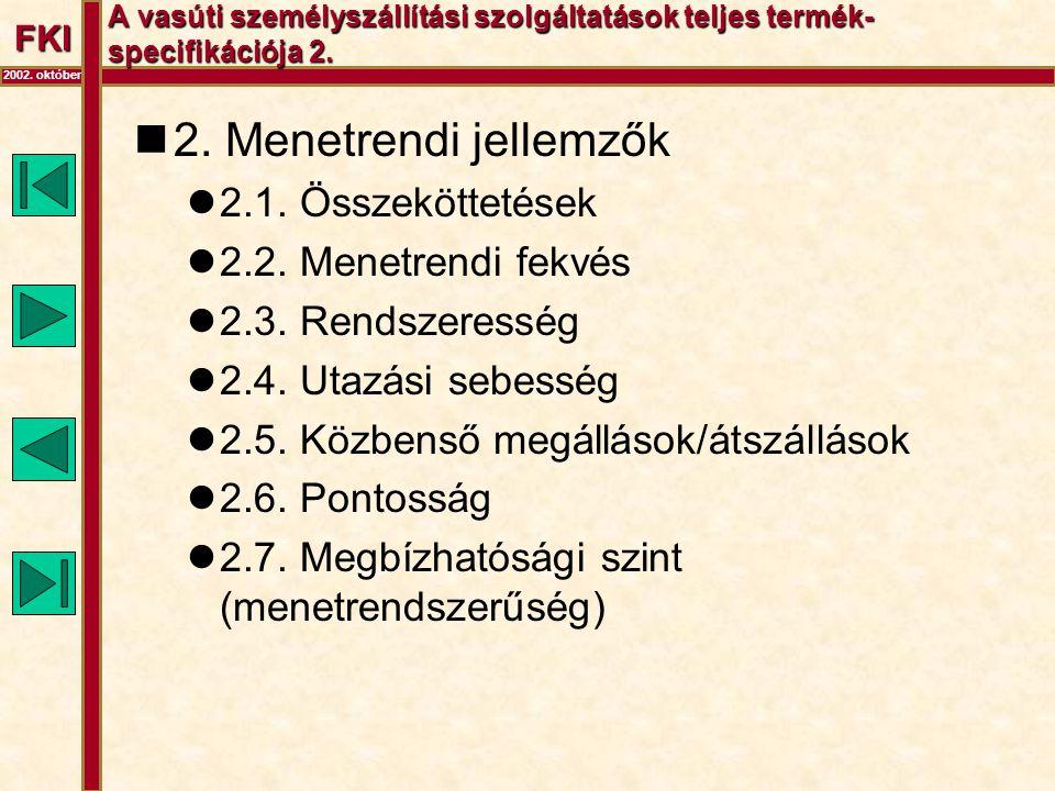 FKI 2002. október A vasúti személyszállítási szolgáltatások teljes termék- specifikációja 2.  2. Menetrendi jellemzők  2.1. Összeköttetések  2.2. M
