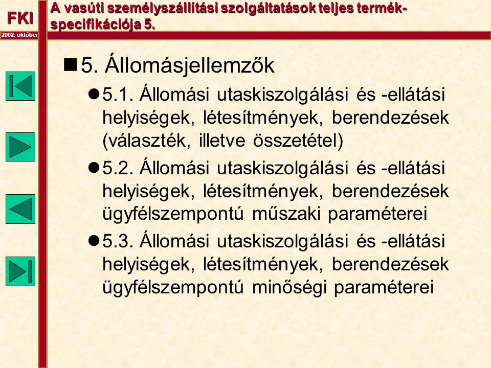 FKI 2002. október A vasúti személyszállítási szolgáltatások teljes termék- specifikációja 5.  5. Állomásjellemzők  5.1. Állomási utaskiszolgálási és
