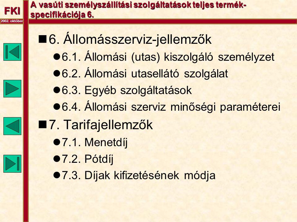 FKI 2002. október A vasúti személyszállítási szolgáltatások teljes termék- specifikációja 6.  6. Állomásszerviz-jellemzők  6.1. Állomási (utas) kisz