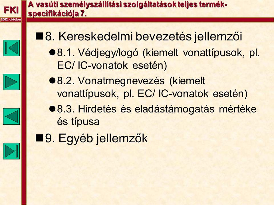 FKI 2002. október A vasúti személyszállítási szolgáltatások teljes termék- specifikációja 7.  8. Kereskedelmi bevezetés jellemzői  8.1. Védjegy/logó