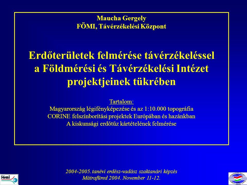 Maucha Gergely FÖMI, Távérzékelési Központ Erdőterületek felmérése távérzékeléssel a Földmérési és Távérzékelési Intézet projektjeinek tükrében Tartal