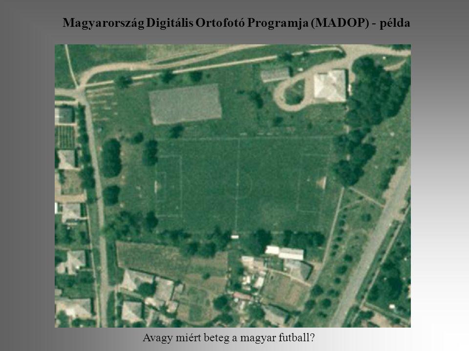 Magyarország Digitális Ortofotó Programja (MADOP) - példa Avagy miért beteg a magyar futball?