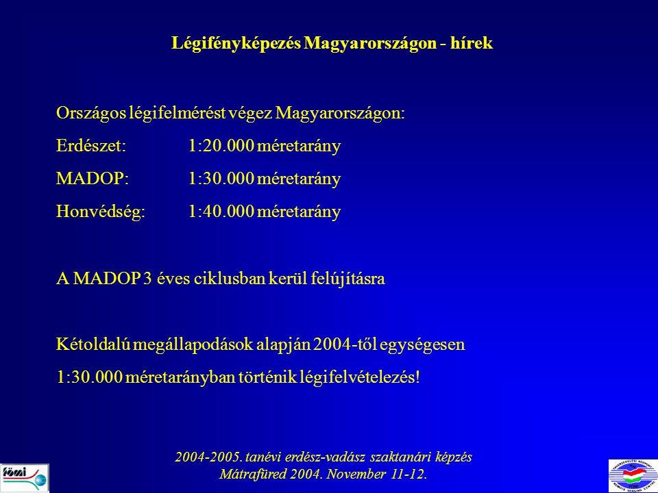 2004-2005. tanévi erdész-vadász szaktanári képzés Mátrafüred 2004. November 11-12. Légifényképezés Magyarországon - hírek Országos légifelmérést végez