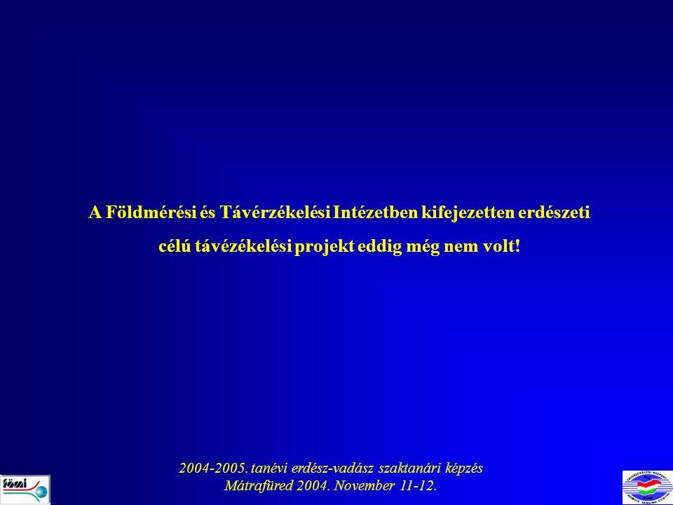 2004-2005. tanévi erdész-vadász szaktanári képzés Mátrafüred 2004. November 11-12. A Földmérési és Távérzékelési Intézetben kifejezetten erdészeti cél