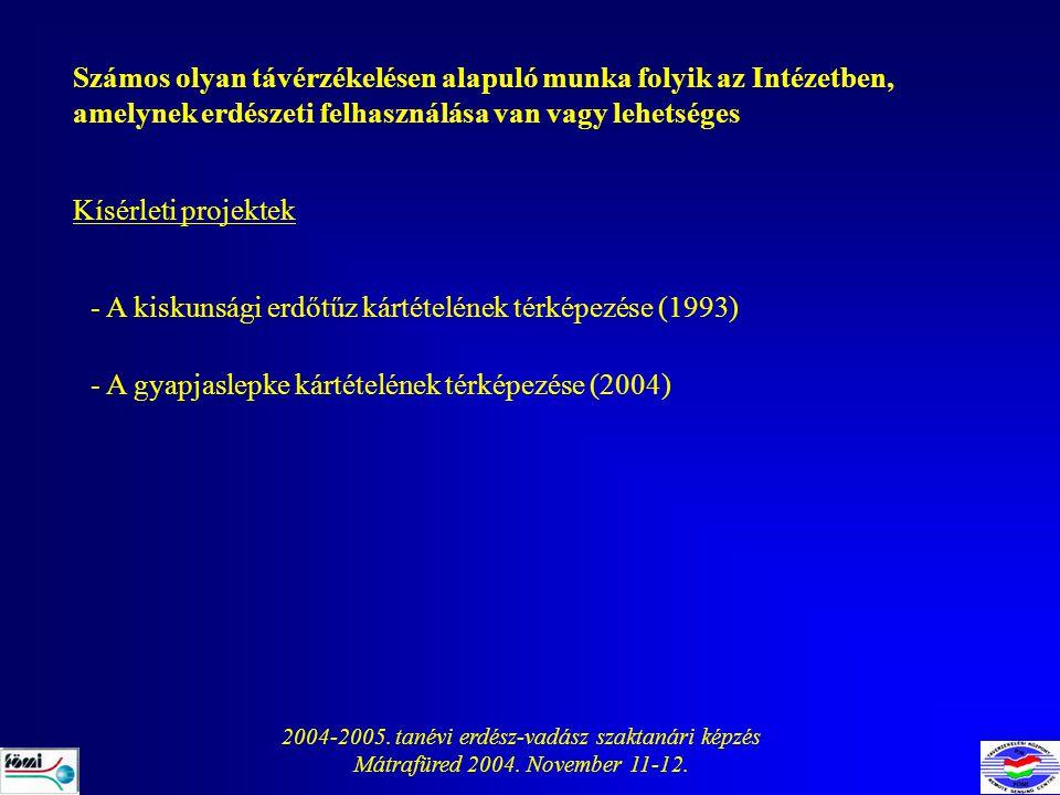 2004-2005. tanévi erdész-vadász szaktanári képzés Mátrafüred 2004. November 11-12. Számos olyan távérzékelésen alapuló munka folyik az Intézetben, ame