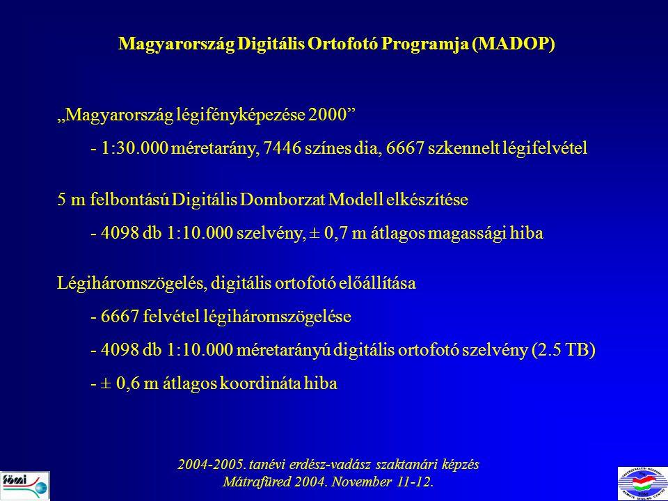 """2004-2005. tanévi erdész-vadász szaktanári képzés Mátrafüred 2004. November 11-12. Magyarország Digitális Ortofotó Programja (MADOP) """"Magyarország lég"""