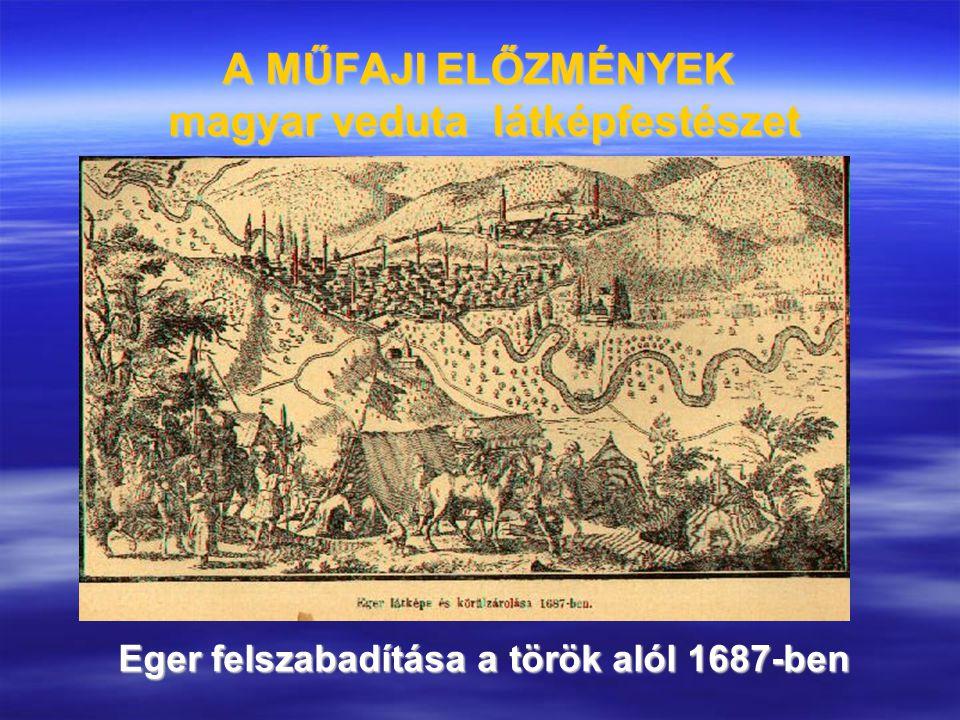 A MŰFAJI ELŐZMÉNYEK magyar veduta látképfestészet Eger felszabadítása a török alól 1687-ben