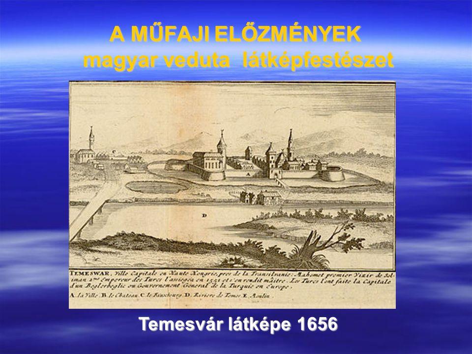 A MŰFAJI ELŐZMÉNYEK magyar veduta látképfestészet Temesvár látképe 1656