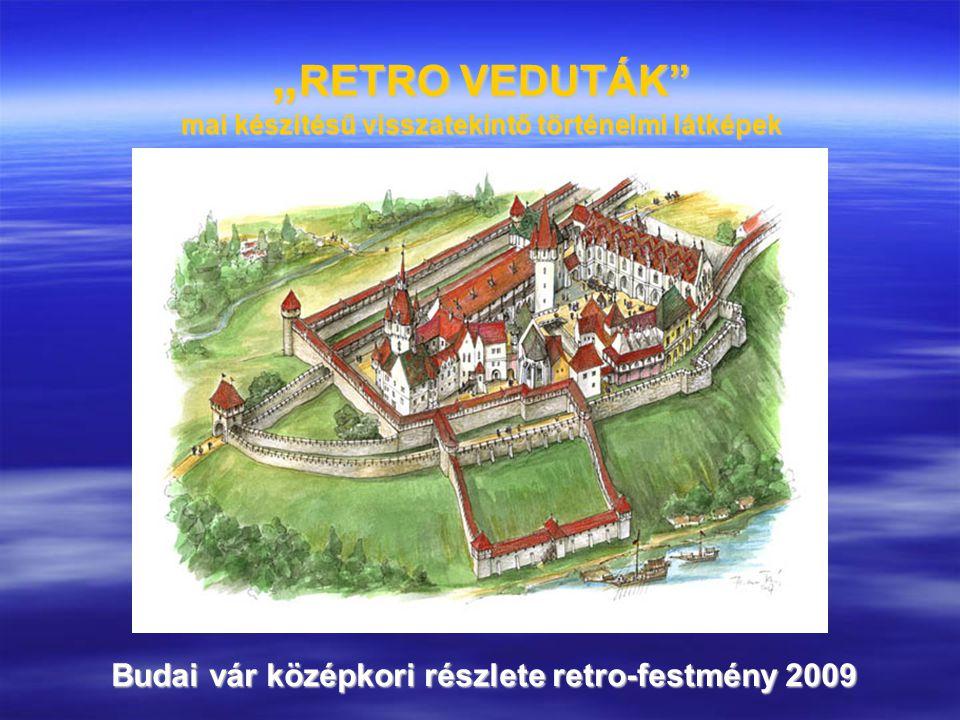 """"""" RETRO VEDUTÁK"""" mai készítésű visszatekintő történelmi látképek Budai vár középkori részlete retro-festmény 2009"""