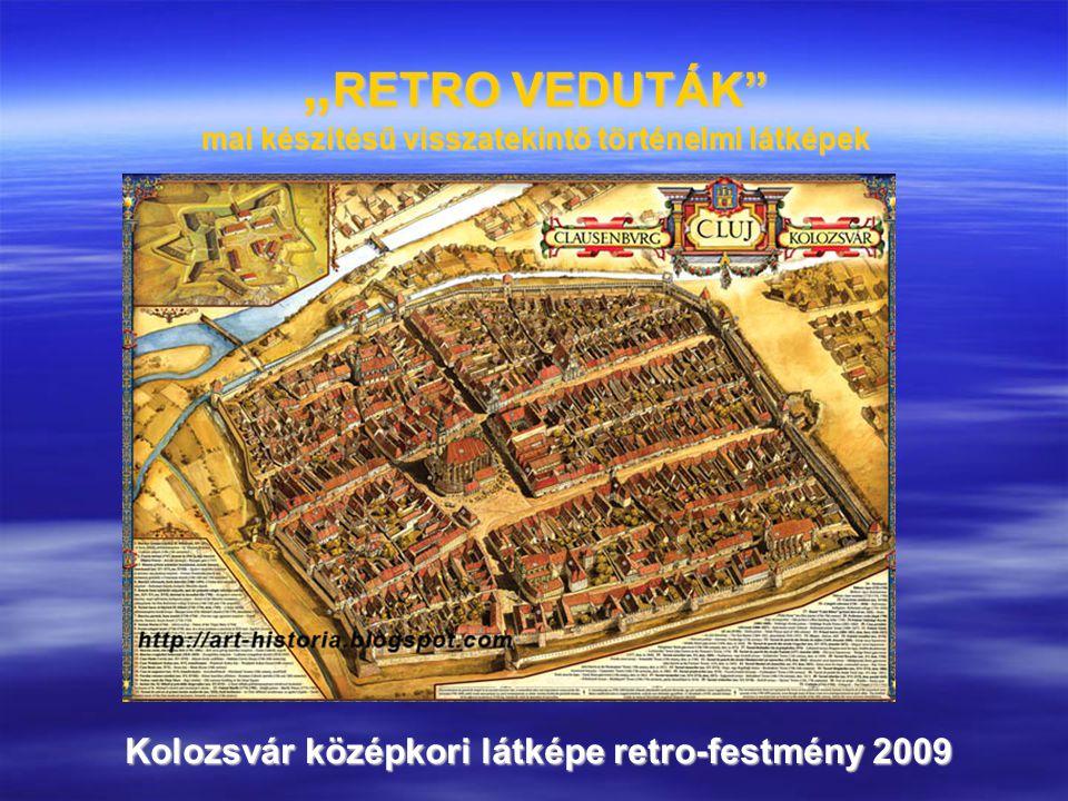 """"""" RETRO VEDUTÁK"""" mai készítésű visszatekintő történelmi látképek Kolozsvár középkori látképe retro-festmény 2009"""