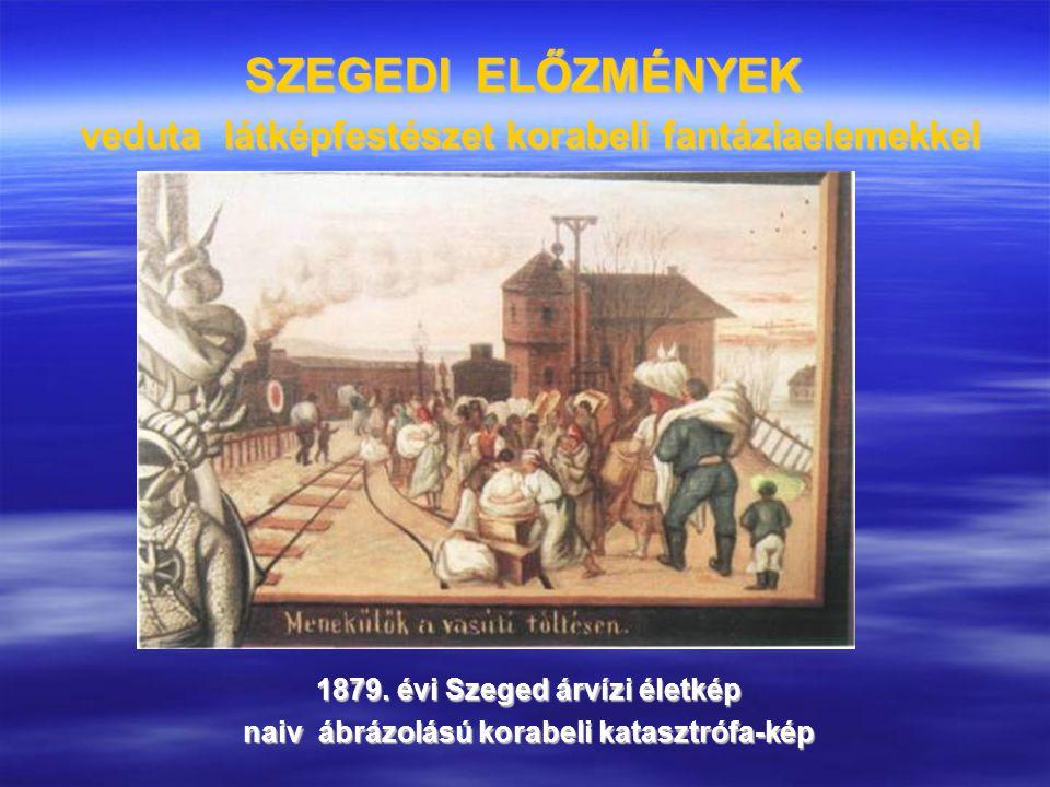 SZEGEDI ELŐZMÉNYEK veduta látképfestészet korabeli fantáziaelemekkel 1879. évi Szeged árvízi életkép naiv ábrázolású korabeli katasztrófa-kép