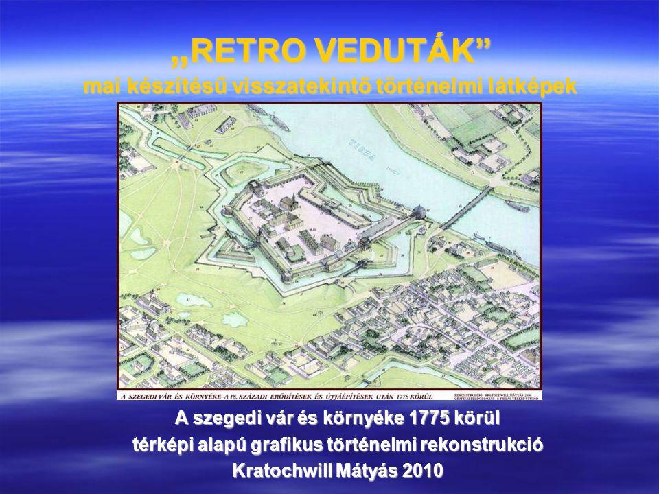 """"""" RETRO VEDUTÁK"""" mai készítésű visszatekintő történelmi látképek A szegedi vár és környéke 1775 körül térképi alapú grafikus történelmi rekonstrukció"""