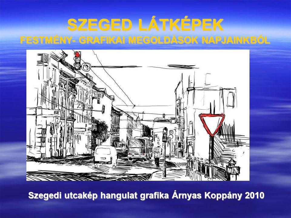 SZEGED LÁTKÉPEK FESTMÉNY- GRAFIKAI MEGOLDÁSOK NAPJAINKBÓL Szegedi utcakép hangulat grafika Árnyas Koppány 2010