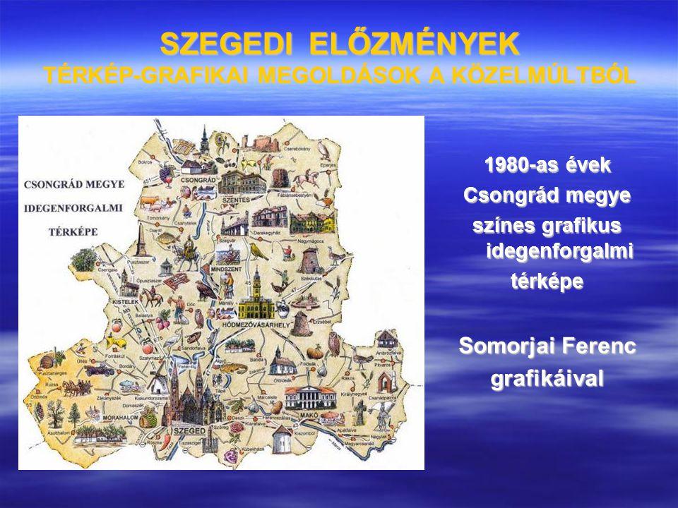 SZEGEDI ELŐZMÉNYEK TÉRKÉP-GRAFIKAI MEGOLDÁSOK A KÖZELMÚLTBÓL 1980-as évek Csongrád megye színes grafikus idegenforgalmi térképe Somorjai Ferenc grafik
