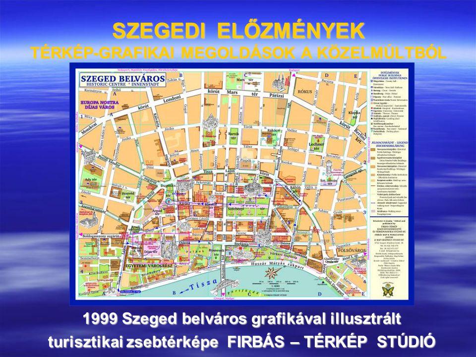 SZEGEDI ELŐZMÉNYEK TÉRKÉP-GRAFIKAI MEGOLDÁSOK A KÖZELMÚLTBÓL 1999 Szeged belváros grafikával illusztrált turisztikai zsebtérképe FIRBÁS – TÉRKÉP STÚDI