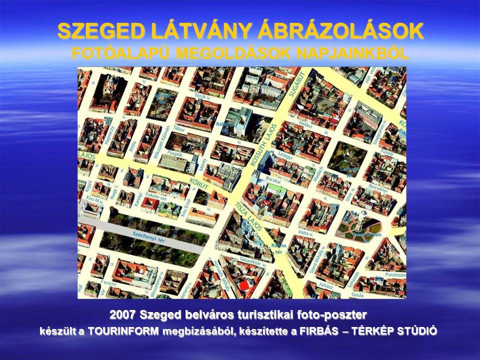 SZEGED LÁTVÁNY ÁBRÁZOLÁSOK FOTÓALAPÚ MEGOLDÁSOK NAPJAINKBÓL 2007 Szeged belváros turisztikai foto-poszter készült a TOURINFORM megbízásából, készített