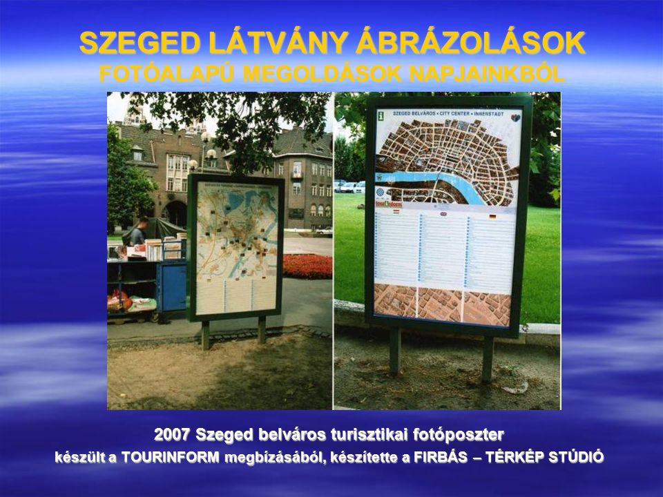 SZEGED LÁTVÁNY ÁBRÁZOLÁSOK FOTÓALAPÚ MEGOLDÁSOK NAPJAINKBÓL 2007 Szeged belváros turisztikai fotóposzter készült a TOURINFORM megbízásából, készítette