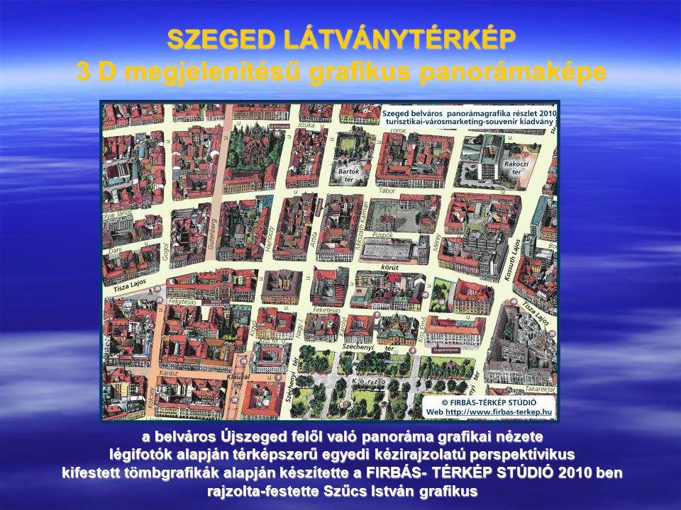 SZEGED LÁTVÁNYTÉRKÉP 3 D megjelenítésű grafikus panorámaképe a belváros Újszeged felől való panoráma grafikai nézete légifotók alapján térképszerű egy