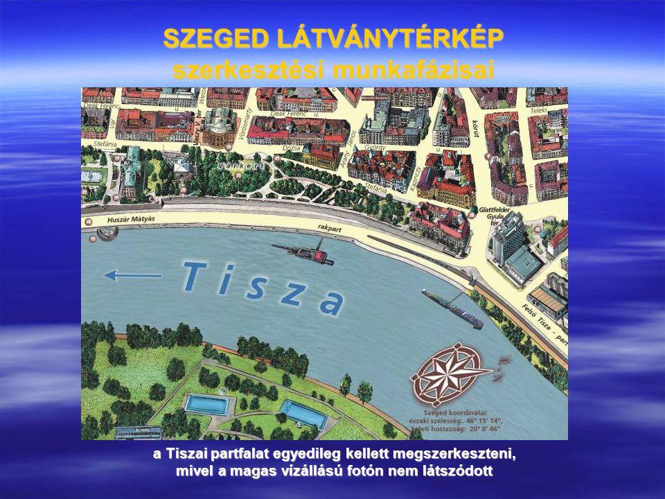 SZEGED LÁTVÁNYTÉRKÉP szerkesztési munkafázisai a Tiszai partfalat egyedileg kellett megszerkeszteni, mivel a magas vízállású fotón nem látszódott