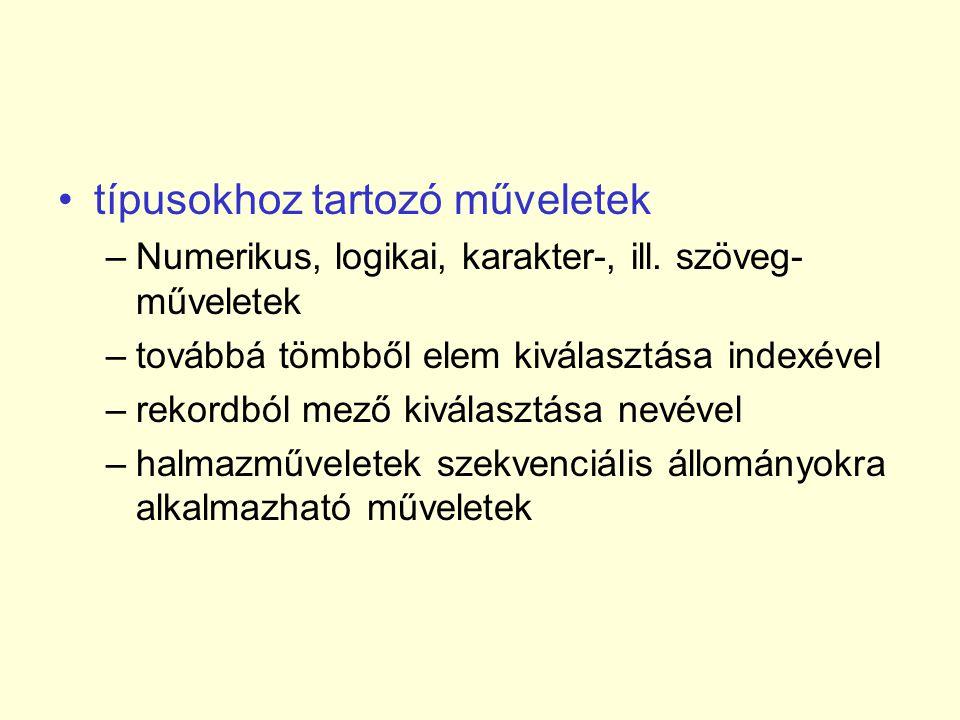 •típusokhoz tartozó műveletek –Numerikus, logikai, karakter-, ill.