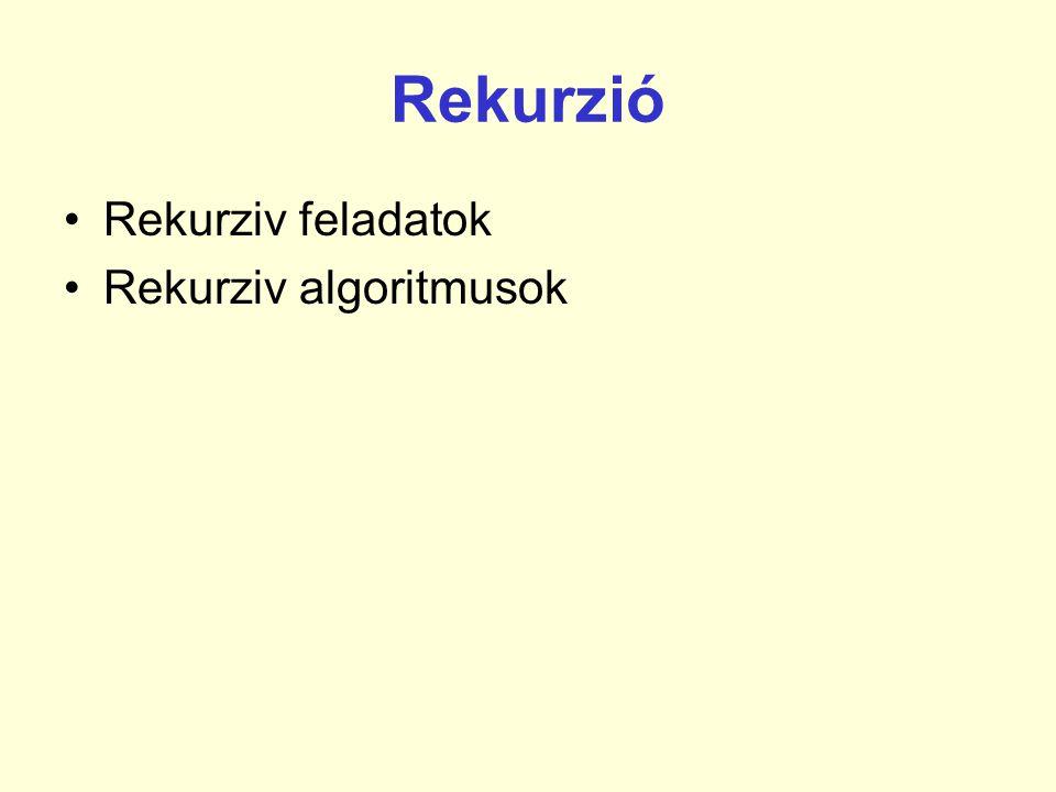 Rekurzió •Rekurziv feladatok •Rekurziv algoritmusok