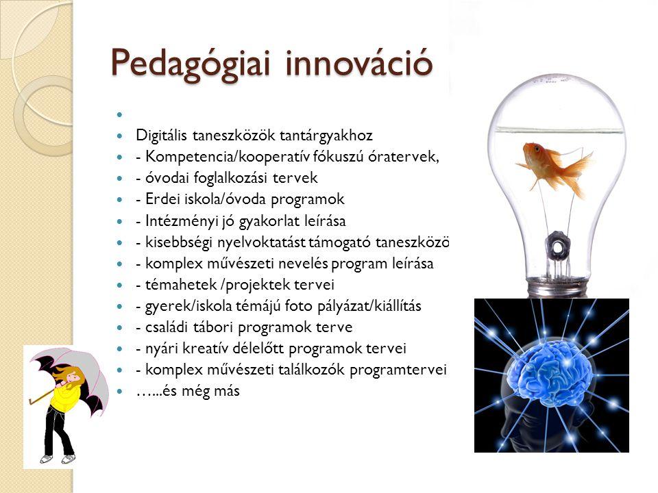 Pedagógiai innováció   Digitális taneszközök tantárgyakhoz  - Kompetencia/kooperatív fókuszú óratervek,  - óvodai foglalkozási tervek  - Erdei is