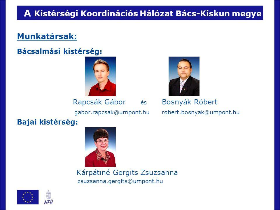 A Kistérségi Koordinációs Hálózat Bács-Kiskun megye Munkatársak: Bácsalmási kistérség: Rapcsák Gábor és Bosnyák Róbert gabor.rapcsak@umpont.hu robert.