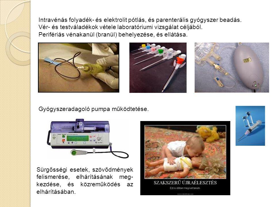 Intravénás folyadék- és elektrolit pótlás, és parenterális gyógyszer beadás. Vér- és testváladékok vétele laboratóriumi vizsgálat céljából. Perifériás