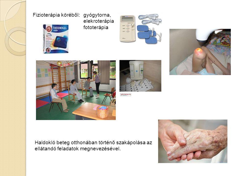 Fizioterápia köréből: gyógytorna, elekroterápia fototerápia Haldokló beteg otthonában történő szakápolása az ellátandó feladatok megnevezésével.
