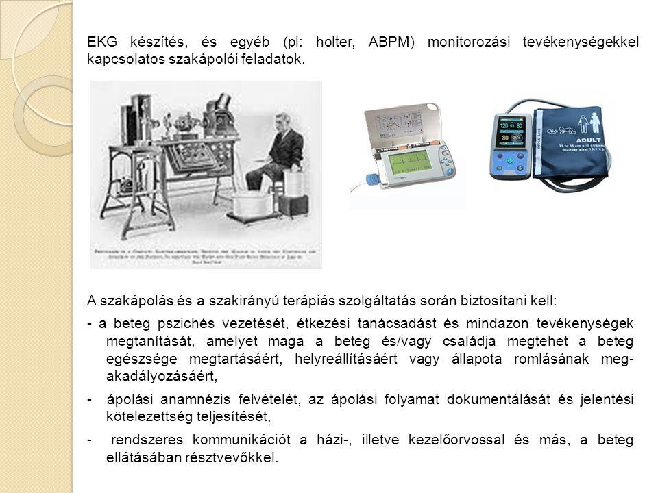 EKG készítés, és egyéb (pl: holter, ABPM) monitorozási tevékenységekkel kapcsolatos szakápolói feladatok. A szakápolás és a szakirányú terápiás szolgá