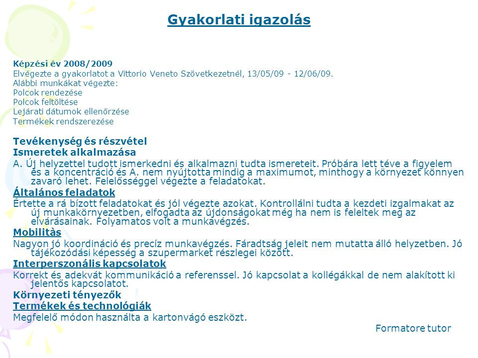 Gyakorlati igazolás Képzési év 2008/2009 Elvégezte a gyakorlatot a Vittorio Veneto Szövetkezetnél, 13/05/09 - 12/06/09.