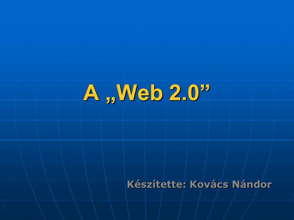 """A """"Web 2.0 Készítette: Kovács Nándor"""
