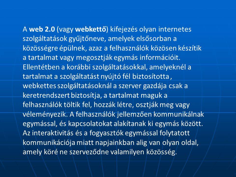A web 2.0 (vagy webkettő) kifejezés olyan internetes szolgáltatások gyűjtőneve, amelyek elsősorban a közösségre épülnek, azaz a felhasználók közösen készítik a tartalmat vagy megosztják egymás információit.