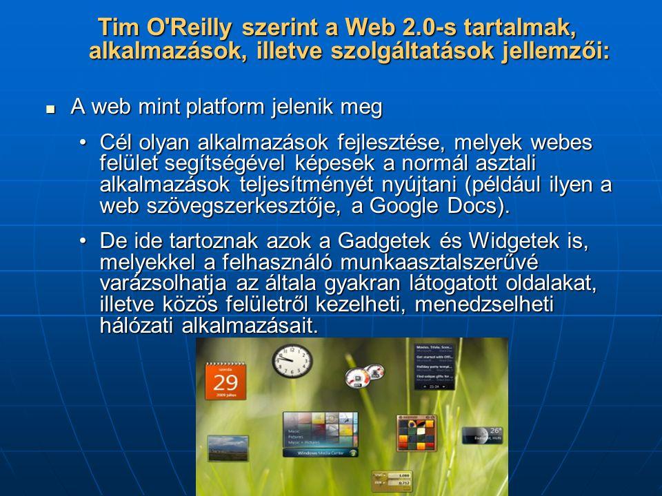 Tim O Reilly szerint a Web 2.0-s tartalmak, alkalmazások, illetve szolgáltatások jellemzői:  A web mint platform jelenik meg •Cél olyan alkalmazások fejlesztése, melyek webes felület segítségével képesek a normál asztali alkalmazások teljesítményét nyújtani (például ilyen a web szövegszerkesztője, a Google Docs).