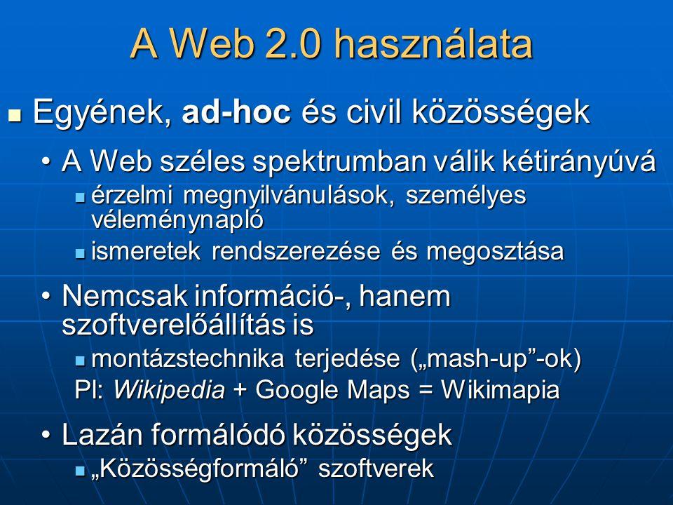 """A Web 2.0 használata  Egyének, ad-hoc és civil közösségek •A Web széles spektrumban válik kétirányúvá  érzelmi megnyilvánulások, személyes véleménynapló  ismeretek rendszerezése és megosztása •Nemcsak információ-, hanem szoftverelőállítás is  montázstechnika terjedése (""""mash-up -ok) Pl: Wikipedia + Google Maps = Wikimapia •Lazán formálódó közösségek  """"Közösségformáló szoftverek"""