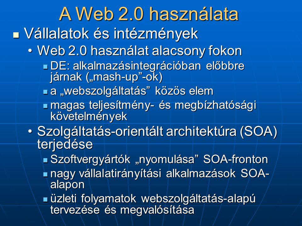 """ Vállalatok és intézmények •Web 2.0 használat alacsony fokon  DE: alkalmazásintegrációban előbbre járnak (""""mash-up -ok)  a """"webszolgáltatás közös elem  magas teljesítmény- és megbízhatósági követelmények •Szolgáltatás-orientált architektúra (SOA) terjedése  Szoftvergyártók """"nyomulása SOA-fronton  nagy vállalatirányítási alkalmazások SOA- alapon  üzleti folyamatok webszolgáltatás-alapú tervezése és megvalósítása A Web 2.0 használata"""