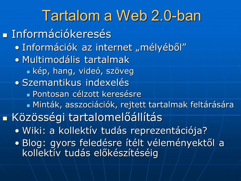 """Tartalom a Web 2.0-ban  Információkeresés •Információk az internet """"mélyéből •Multimodális tartalmak  kép, hang, videó, szöveg •Szemantikus indexelés  Pontosan célzott keresésre  Minták, asszociációk, rejtett tartalmak feltárására  Közösségi tartalomelőállítás •Wiki: a kollektív tudás reprezentációja."""