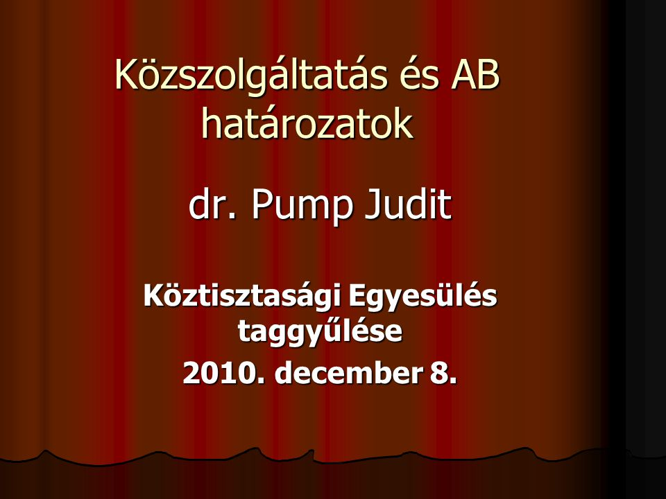 Közszolgáltatás és AB határozatok dr.Pump Judit Köztisztasági Egyesülés taggyűlése 2010.