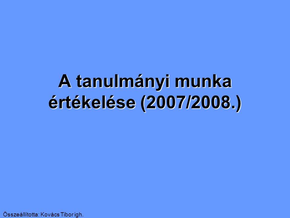 Összeállította: Kovács Tibor igh. A tanulmányi munka értékelése (2007/2008.)