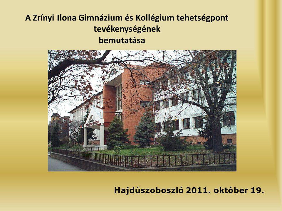 A Zrínyi Ilona Gimnázium és Kollégium tehetségpont tevékenységének bemutatása Hajdúszoboszló 2011.